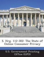 S. Hrg. 112-302: The State Of Online Consumer Privacy