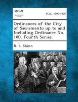 Ordinances Of The City Of Sacramento Up To And Including Ordinance No. 180, Fourth Series.