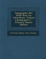 Topographie Der Stadt Rom Im Alterthum, Volume 1,part 2 - Primary Source Edition