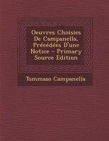 Oeuvres Choisies De Campanella, Précédées D'une Notice - Primary Source Edition