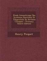 +tude GTomTtrique Des SystFmes Ponctuels Et Tangentiels De Sections Coniques - Primary Source Edition