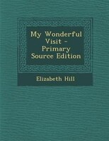 My Wonderful Visit - Primary Source Edition