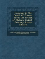 Evenings in the South of France: From the French of Madame Guizot - Primary Source Edition