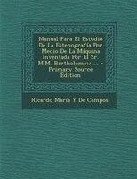 Manual Para El Estudio De La Estenograffa Por Medio De La Mßquina Inventada Por El Sr. M.M. Bartholomew ... - Primary Source