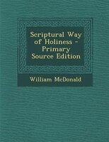 Scriptural Way of Holiness - Primary Source Edition