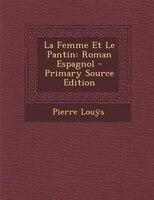 La Femme Et Le Pantin: Roman Espagnol - Primary Source Edition
