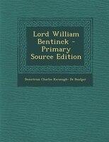 Lord William Bentinck - Primary Source Edition