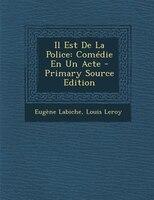 9781289402952 - EugFne Labiche, Louis Leroy: Il Est De La Police: ComTdie En Un Acte - Primary Source Edition - Livre
