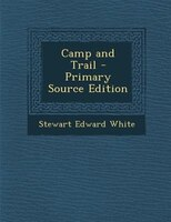 Camp and Trail - Primary Source Edition
