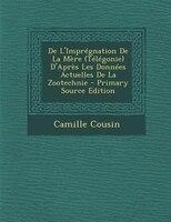 De L'ImprTgnation De La MFre (TTlTgonie) D'AprFs Les DonnTes Actuelles De La Zootechnie - Primary Source Edition
