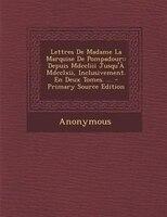 9781289406295 - Anonymous: Lettres De Madame La Marquise De Pompadour: : Depuis Mdccliii Jusqu'+ Mdcclxii, Inclusivement. En Deux Tomes. ... - - Livre