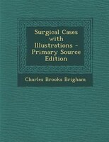 Surgical Cases with Illustrations - Primary Source Edition