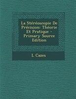 La StTrToscopie De PrTcision: ThTorie Et Pratique - Primary Source Edition