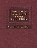 Gramßtica Del Poema Del Cid - Primary Source Edition