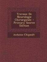 Travaux De Neurologie Chirurgicale - Primary Source Edition