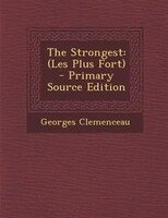The Strongest: (Les Plus Fort) - Primary Source Edition