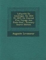Lafayette En AmTrique, En 1824 Et 1825: Ou Journal D'un Voyage Aux +tats-Unis - Primary Source Edition