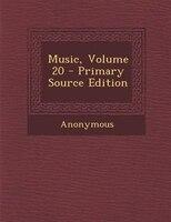 Music, Volume 20 - Primary Source Edition