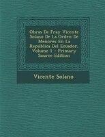 Obras De Fray Vicente Solano De La Orden De Menores En La Rep*blica Del Ecuador, Volume 1 - Primary Source Edition