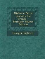 Histoire De La Gravure En France - Primary Source Edition