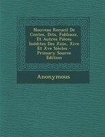 Nouveau Recueil De Contes, Dits, Fabliaux, Et Autres PiFces InTdites Des Xiiie, Xive Et Xve SiFcles - Primary Source Edition