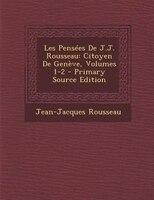 Les PensTes De J.J. Rousseau: Citoyen De GenFve, Volumes 1-2 - Primary Source Edition