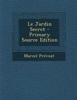 Le Jardin Secret - Primary Source Edition
