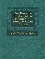 Das Deutsche Kinderspiel Im Mittelalter - Primary Source Edition