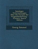 Soziologie: Untersuchungen _ber Die Formen Der Vergesellschaftung - Primary Source Edition