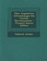 _ber Angeborene Erkrankungen Des Central-Nervensystems - Primary Source Edition