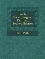 Dante-Forschungen - Primary Source Edition