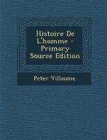 Histoire De L'homme - Primary Source Edition