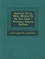 Histoire De La MFre Michel Et De Son Chat - Primary Source Edition