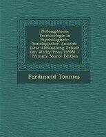 Philosophische Terminologie in Psychologisch-Soziologischer Ansicht: Diese Abhandlung Erhielt Den Welby-Preis (1898). - Primary So