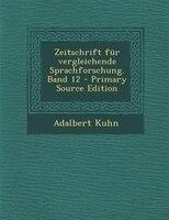 Zeitschrift fnr vergleichende Sprachforschung. Band 12 - Primary Source Edition