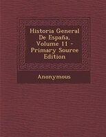 Historia General De Espa+-a, Volume 11 - Primary Source Edition