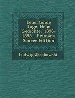 Leuchtende Tage: Neue Gedichte, 1896-1898 - Primary Source Edition