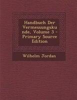 Handbuch Der Vermessungskunde, Volume 3 - Primary Source Edition