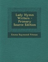 Lady Hymn Writers - Primary Source Edition