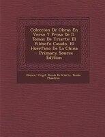 Coleccion De Obras En Verso Y Prosa De D. Tomas De Yriarte: El Fil=sofo Casado. El HuTrfano De La China - Primary Source Edition
