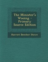 The Minister's Wooing - Primary Source Edition