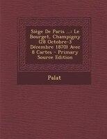 SiFge De Paris ...: Le Bourget, Champigny (28 Octobre-3 DTcembre 1870) Avec 8 Cartes - Primary Source Edition