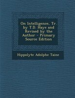 On Intelligence, Tr. by T.D. Haye and Revised by the Author - Primary Source Edition
