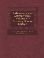 Astronomy and Astrophysics, Volume 4 - Primary Source Edition