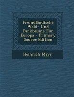 FremdlSndische Wald- Und ParkbSume Fnr Europa - Primary Source Edition