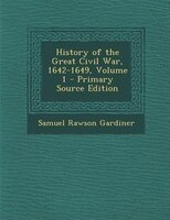 History of the Great Civil War, 1642-1649, Volume 1 - Primary Source Edition