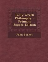 Early Greek Philosophy - Primary Source Edition