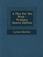 A Plea for the West - Primary Source Edition