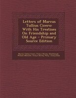 Letters of Marcus Tullius Cicero: With His Treatises On Friendship and Old Age - Primary Source Edition