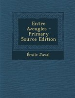 Entre Aveugles - Primary Source Edition